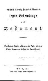 Letzte Lebenstage und Testament: (Nebst einem hierher gehörigen, im Jahre 1812 zu Florenz gebonnenen Aufsatze des Verblichenen)