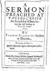 A Sermon Preached at Paules crosse the Second Day of June  Being the Last Sunday in Easter Terme  1622 PDF