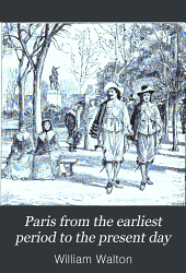 Paris from the Earliest Period to the Present Day: Volume 8