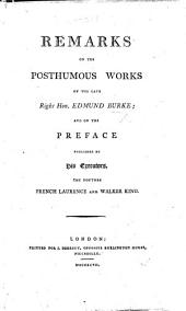 Remarks on the Posthumous Works of the late Righ Hon. Edmund Burke; and on the preface published by his executors, the Doctors French Laurence and Walker King