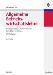 Allgemeine Betriebswirtschaftslehre: Lebensphasen des Unternehmens und betriebliche Funktionen, Ausgabe 2