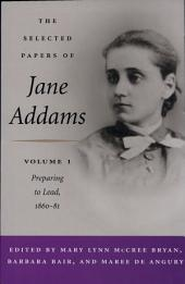 The Selected Papers of Jane Addams: vol. 1: Preparing to Lead, 1860-81