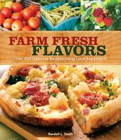 Farm Fresh Flavors: Over 450 Delicious Meals Using Local Ingredients