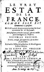 Le vray éstat de la France comme elle est gouvernée à présent: où il est traitté des principaux points du gouvernement de ce royaume ; avec pluisieurs recherches curieuses et très utiles pour l'intelligence de l'histoire ; ensemble l'Éstat de la maison de M. le Duc d'Anjou