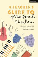 A Teacher   s Guide to Musical Theatre PDF
