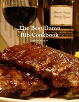 The Best Damn Rib Cookbook PDF
