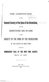 The Constitution of the General Society of the Sons of the Revolution: And the Constitution and By-laws of the Society of the Sons of the Revolution in the State of New York, with the Membership Roll of the New York Society, March 10, 1891