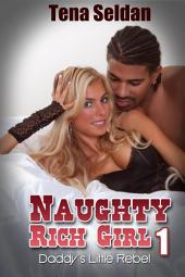 Naughty Rich Girl 1: Daddy's Little Rebel : Interracial Erotica Sex: (Adults Only Erotica)