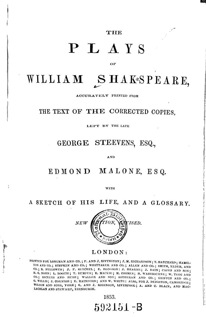 The Plays of William Shakspeare, Accurately Printed from the Text of the Corrected Copies, Left by the Late George Steevens, and Edmond Malone, with a Sketch of His Life, and a Glossary. New Ed. Rev