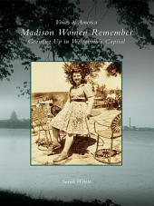 Madison Women Remember: Growing Up in Wisconsin's Capital