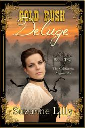Gold Rush Deluge: Book Two of the California Argonauts series
