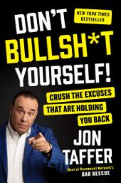 Don't Bullsh*t Yourself!:Crush the Excuses That Are Holding You Back