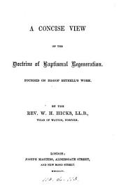 A concise view of the doctrine of baptismal regeneration, founded on bishop Bethell's work [Apology for the ministers of the Church of England].