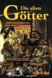 Die alten Götter: Kurze Geschichten von Asen, Vanen & Menschen
