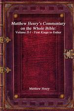 Matthew Henry's Commentary on the Whole Bible: Volume II-I - First Kings to Esther