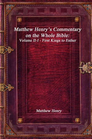 Matthew Henry s Commentary on the Whole Bible  Volume II I   First Kings to Esther