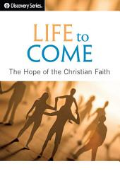 Life to Come: The Hope of the Christian Faith