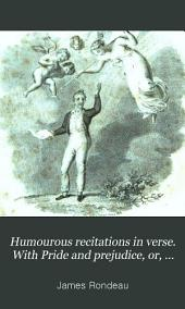 Humourous recitations in verse. With Pride and prejudice, or, Strictures on public schools