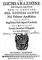 Dichiarazione dell'Allegoria degli Ornati per il convito del Giovedi Santo nel palazzo apostolico alla mensa degl'eminentissimi, e reverendissimi signori cardinali, ed a quella de' Tredici Sacerdoti Pellegrini li 9. Aprile 1716