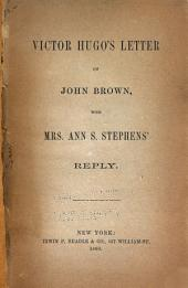 Victor Hugo's Letter on John Brown, with Mrs. Ann S. Stephens' Reply