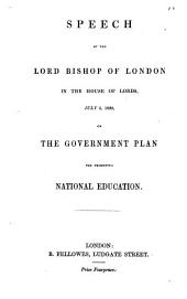 Speech of the Lord Bishop of London, in the House of Lords, July 5, 1839, on the Government Plan for Promoting National Education