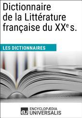 Dictionnaire de la Littérature française du XXe siècle: (Les Dictionnaires d'Universalis)