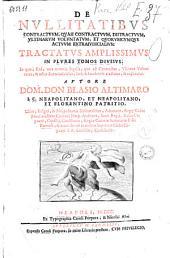 """De nullitatibus contractuum, quasi contractuum, distractuum vltimarum voluntatum, et quorumcumque actuum extraiudicialium. Tractatus amplissimus in plures tomos diuisus. ... Autore Dom. Don Blasio Altimaro ..: """"De nullitatibus contractuum, quasi contractuum, distractuum vltimarum voluntatum, et quorumcumque actuum extraiudicialium. Tractatus amplissimus in plures tomos diuisus. ... Autore Dom. Don Blasio Altimaro .."""" 1], Volume 1"""