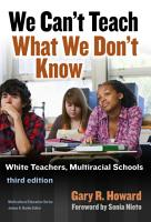 We Can t Teach What We Don t Know  Third Edition PDF