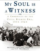 My Soul Is a Witness: A Chronicle of the Civil Rights Era, 1954-1964