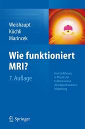 Wie funktioniert MRI?: Eine Einführung in Physik und Funktionsweise der Magnetresonanzbildgebung, Ausgabe 7