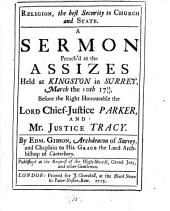 Religion, the Best Security to Church and State: A Sermon Preach'd at the Assizes Held at Kingston in Surrey, March the 10th 1714/15, Before the Right Honourable the Lord Chief-Justice Parker, and Mr. Justice Tracy, Volume 15