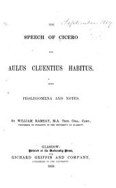 The speech of Cicero for Aulus Cluenius Habitus