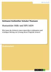 Humanitäre Hilfe und HIV/AIDS: Wie kann die Schweiz einen sinnvollen, wirksamen und würdigen Beitrag zur Lösung dieser Tragödie leisten?