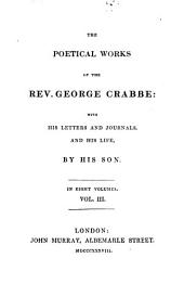 The poetical works of the Rev. George Crabbe: with his letters and journals, and his life,