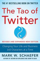 The Tao of Twitter, Revised and Expanded New Edition: Changing Your Life and Business 140 Characters at a Time: Edition 2