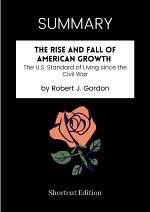 SUMMARY - The Rise And Fall Of American Growth: The U.S. Standard Of Living Since The Civil War By Robert J. Gordon