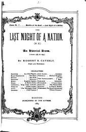 The Last Night of a Nation: (N.E.) An Historical Drama, Years 1585 to 1637