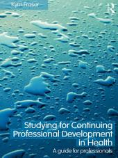 Studying for Continuing Professional Development in Health: A Guide for Professionals