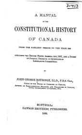 A Manual of the Constitutional History of Canada from the Earliest Period to the Year 1888; Including the British North America Act, 1867, and a Digest of Judicial Decisions on Questions of Legislative Jurisdiction