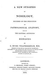 A New Synopsis of Nosology: Founded on the Principles of Pathological Anatomy, and of the Natural Affinities of Diseases