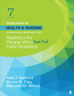 Study Guide for Health   Nursing to Accompany Salkind   Frey s Statistics for People Who  Think They  Hate Statistics PDF