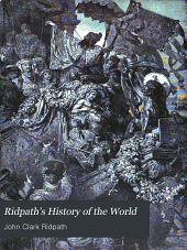 Ridpath's History of the World: Being an Account of the Principal Events in the Career of the Human Race from the Beginnings of Civilization to the Present Time, Comprising the Development of Social Institutions and the Story of All Nations from Recent and Authentic Sources, Volume 5