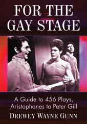 For the Gay Stage: A Guide to 456 Plays, Aristophanes to Peter Gill