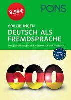PONS 600   bungen Deutsch als Fremdsprache  Das gro  e   bungsbuch f  r Grammatik und Wortschatz PDF