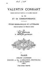 Valentin Conrart, premier secrétaire perpétuel de l'Académie française: Sa vie et sa correspondance. Étude biographique et littéraire, suivie de lettres et de mémoires inédits