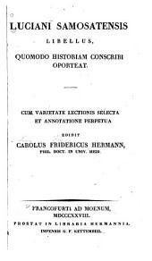 Libellus Quomodo Historiam conscribi oporteat: Cum varietate lectionis selecta et annotatione perpetua edidit C.F. Hermann