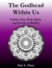 The Godhead Within Us: Father, Son, Holy Spirit, and Levels of Reality