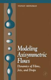 Modeling Axisymmetric Flows: Dynamics of Films, Jets, and Drops