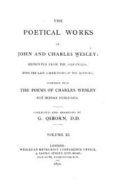 The Poetical Works of John and Charles Wesley: Reprinted from the Originals, with the Last Corrections of the Authors; Together with the Poems of Charles Wesley Not Before Published, Volume 11