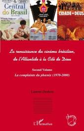 La renaissance du cinéma brésilien: De l'Atlantide à la Cité de Dieu - (Second volume) La complainte du phœnix (1970 - 2000)